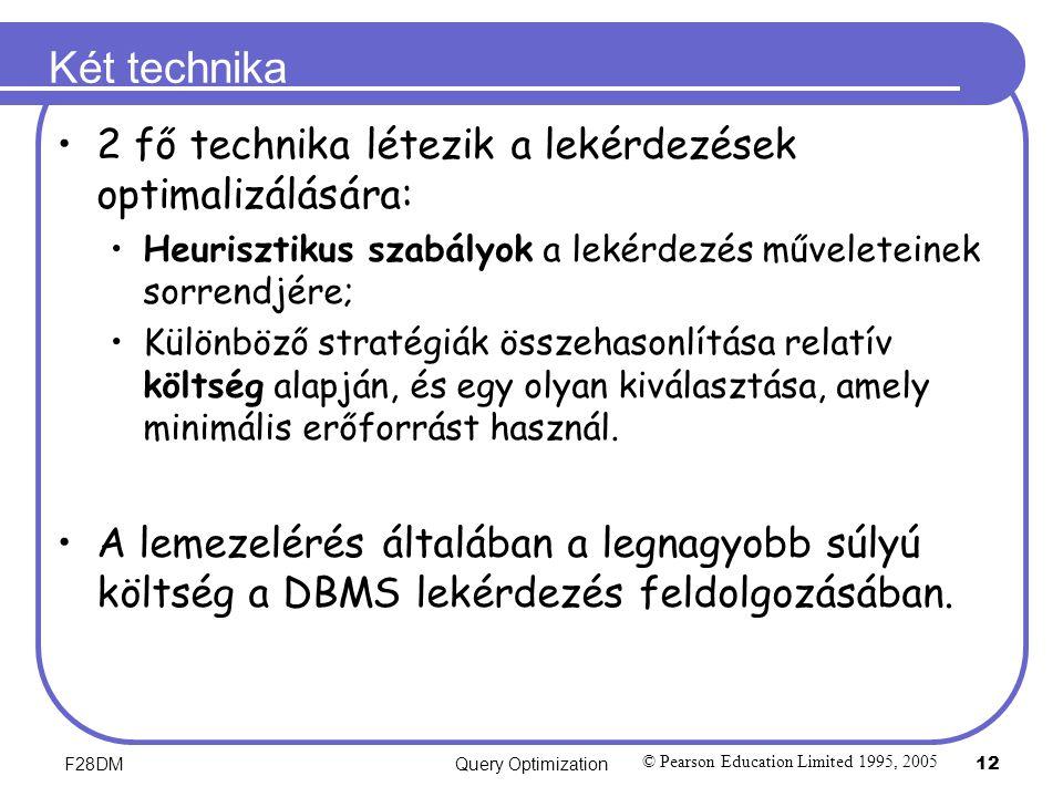 F28DMQuery Optimization 12 Két technika 2 fő technika létezik a lekérdezések optimalizálására: Heurisztikus szabályok a lekérdezés műveleteinek sorren