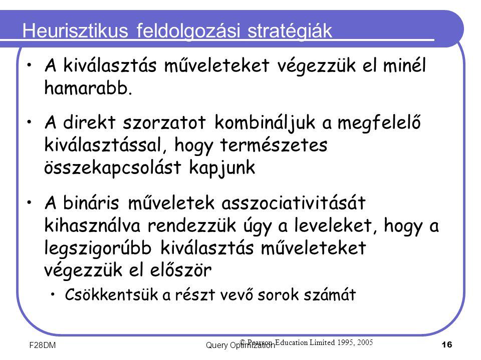 F28DMQuery Optimization 16 Heurisztikus feldolgozási stratégiák A kiválasztás műveleteket végezzük el minél hamarabb. A direkt szorzatot kombináljuk a