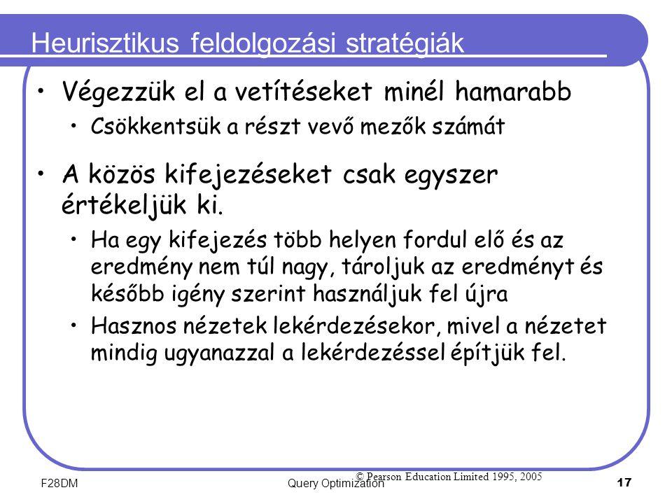 F28DMQuery Optimization 17 Heurisztikus feldolgozási stratégiák Végezzük el a vetítéseket minél hamarabb Csökkentsük a részt vevő mezők számát A közös