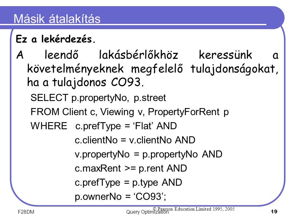 F28DMQuery Optimization 19 Másik átalakítás Ez a lekérdezés. A leendő lakásbérlőkhöz keressünk a követelményeknek megfelelő tulajdonságokat, ha a tula