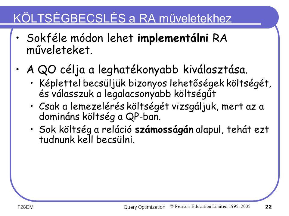 F28DMQuery Optimization 22 KÖLTSÉGBECSLÉS a RA műveletekhez Sokféle módon lehet implementálni RA műveleteket.
