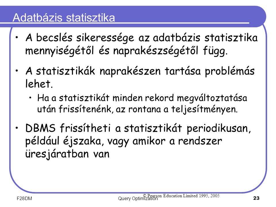 F28DMQuery Optimization 23 Adatbázis statisztika A becslés sikeressége az adatbázis statisztika mennyiségétől és naprakészségétől függ. A statisztikák