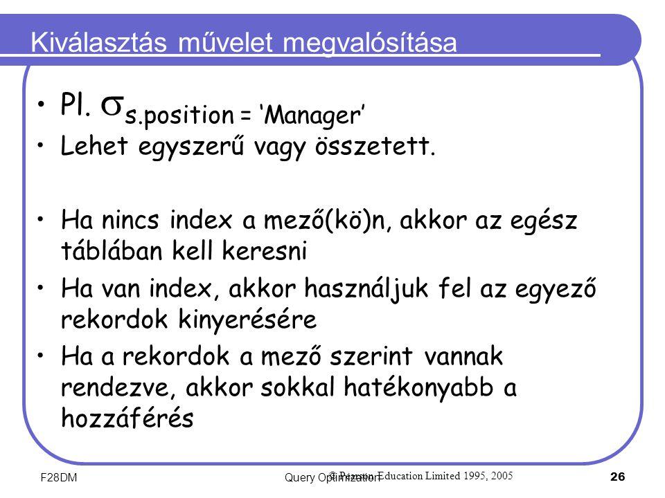 F28DMQuery Optimization 26 Kiválasztás művelet megvalósítása Pl.  s.position = 'Manager' Lehet egyszerű vagy összetett. Ha nincs index a mező(kö)n, a