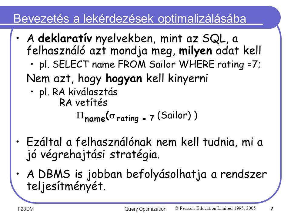 F28DMQuery Optimization 7 Bevezetés a lekérdezések optimalizálásába A deklaratív nyelvekben, mint az SQL, a felhasználó azt mondja meg, milyen adat kell pl.