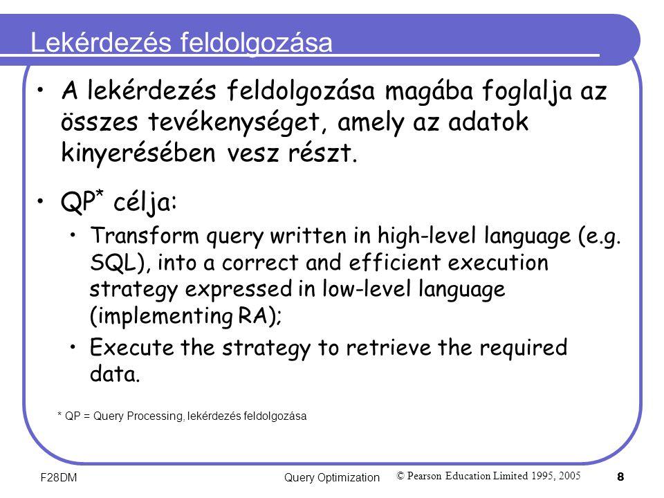 F28DMQuery Optimization 8 Lekérdezés feldolgozása A lekérdezés feldolgozása magába foglalja az összes tevékenységet, amely az adatok kinyerésében vesz