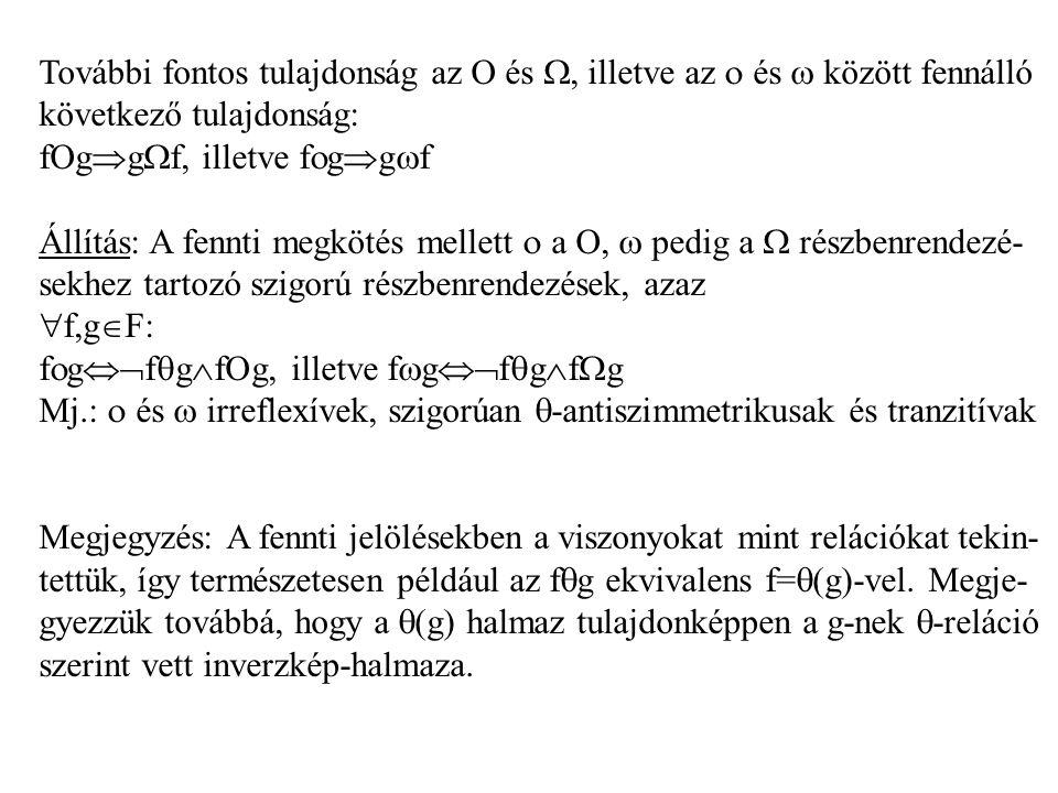 További fontos tulajdonság az O és , illetve az  és  között fennálló következő tulajdonság: fOg  g  f, illetve f  g  g  f Állítás: A fennti megkötés mellett  a ,  pedig a  részbenrendezé- sekhez tartozó szigorú részbenrendezések, azaz  f,g  F: f  g  f  g  fOg, illetve f  g  f  g  f  g Mj.:  és  irreflexívek, szigorúan  -antiszimmetrikusak és tranzitívak Megjegyzés: A fennti jelölésekben a viszonyokat mint relációkat tekin- tettük, így természetesen például az f  g ekvivalens f=  (g)-vel.
