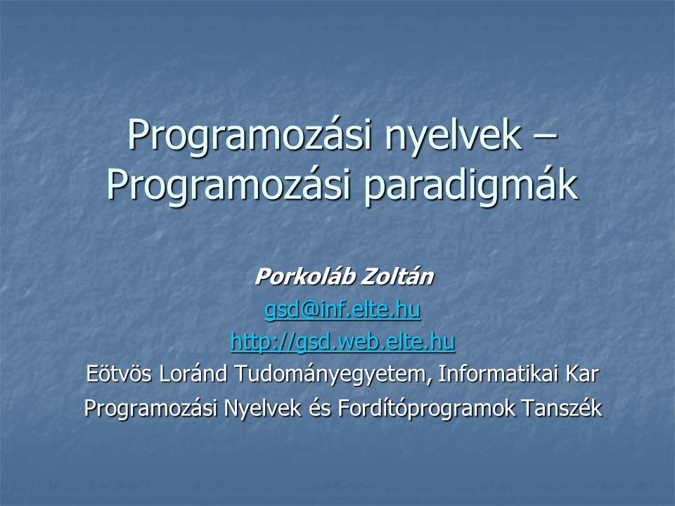 Programozási nyelvek – Programozási paradigmák Porkoláb Zoltán gsd@inf.elte.hu http://gsd.web.elte.hu Eötvös Loránd Tudományegyetem, Informatikai Kar