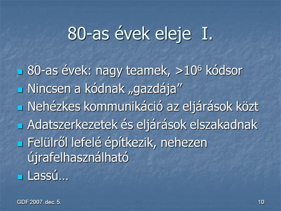 """GDF 2007. dec. 5.10 80-as évek eleje I. 80-as évek: nagy teamek, >10 6 kódsor 80-as évek: nagy teamek, >10 6 kódsor Nincsen a kódnak """"gazdája"""" Nincsen"""