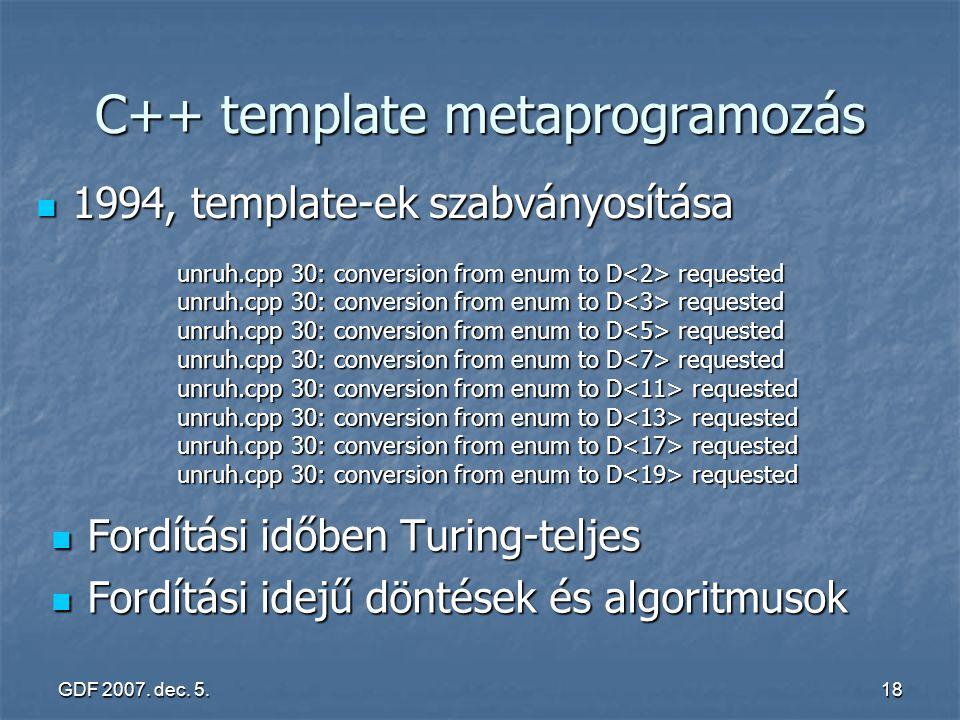 GDF 2007. dec. 5.18 C++ template metaprogramozás Fordítási időben Turing-teljes Fordítási időben Turing-teljes Fordítási idejű döntések és algoritmuso