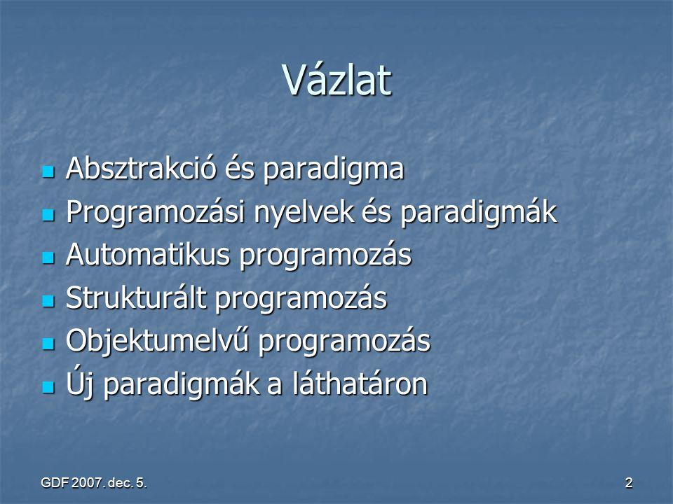 GDF 2007. dec. 5.2 Vázlat Absztrakció és paradigma Absztrakció és paradigma Programozási nyelvek és paradigmák Programozási nyelvek és paradigmák Auto