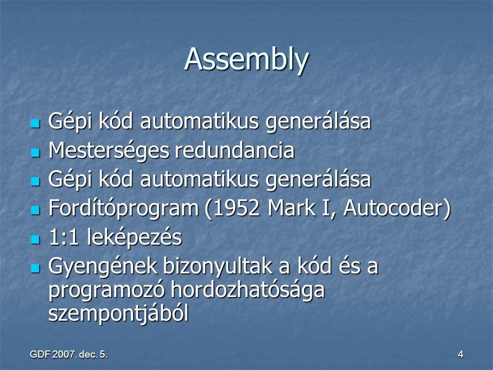 GDF 2007. dec. 5.4 Assembly Gépi kód automatikus generálása Gépi kód automatikus generálása Mesterséges redundancia Mesterséges redundancia Gépi kód a