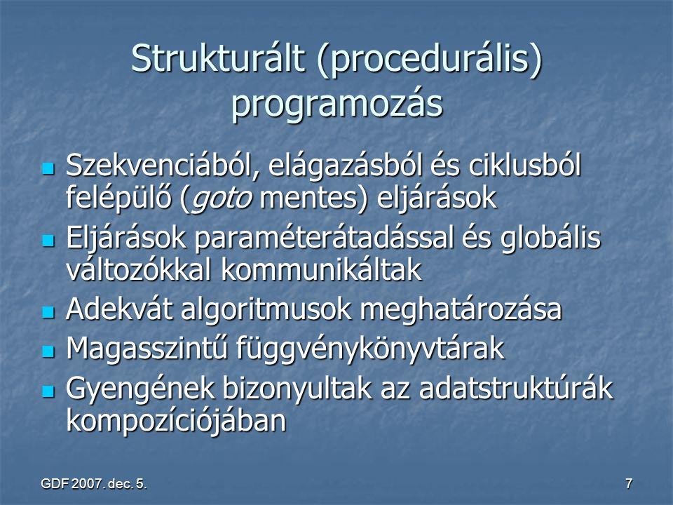 GDF 2007. dec. 5.7 Strukturált (procedurális) programozás Szekvenciából, elágazásból és ciklusból felépülő (goto mentes) eljárások Szekvenciából, elág