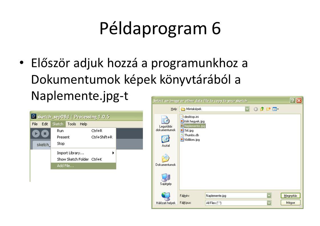 Példaprogram 6 Először adjuk hozzá a programunkhoz a Dokumentumok képek könyvtárából a Naplemente.jpg-t