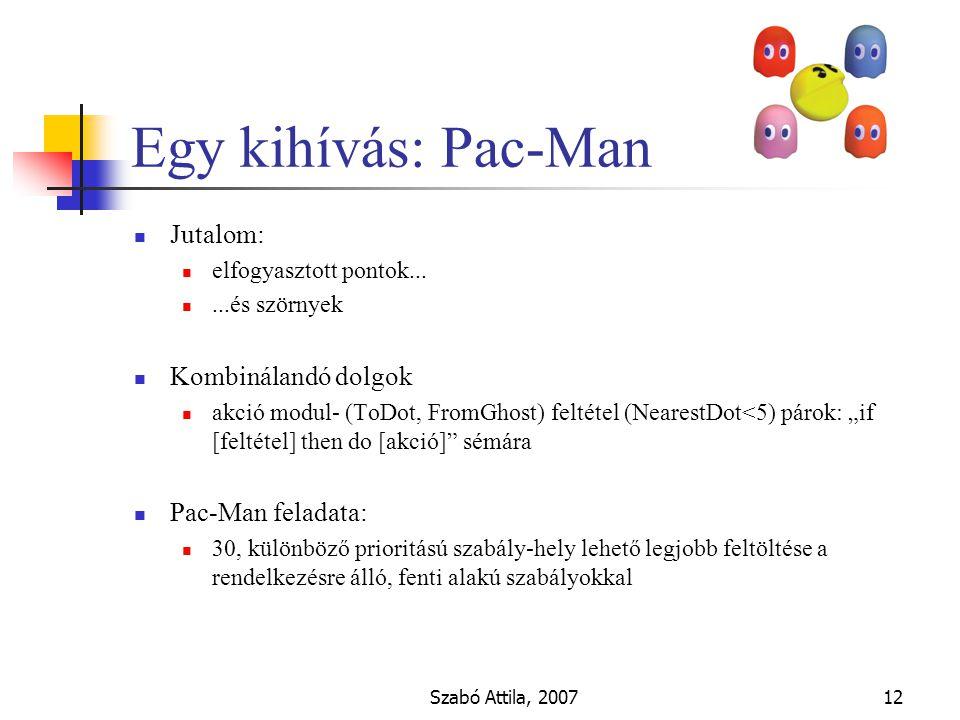 """Szabó Attila, 200712 Egy kihívás: Pac-Man Jutalom: elfogyasztott pontok......és szörnyek Kombinálandó dolgok akció modul- (ToDot, FromGhost) feltétel (NearestDot<5) párok: """"if [feltétel] then do [akció] sémára Pac-Man feladata: 30, különböző prioritású szabály-hely lehető legjobb feltöltése a rendelkezésre álló, fenti alakú szabályokkal"""
