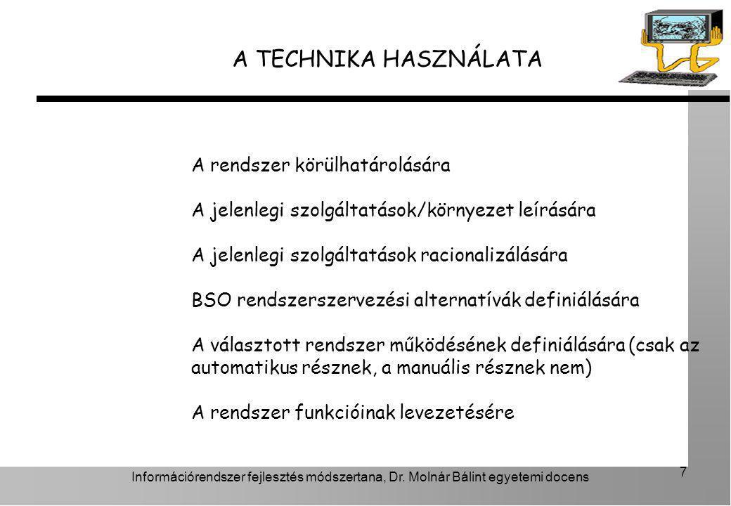 Információrendszer fejlesztés módszertana, Dr. Molnár Bálint egyetemi docens 7 A TECHNIKA HASZNÁLATA A rendszer körülhatárolására A jelenlegi szolgált