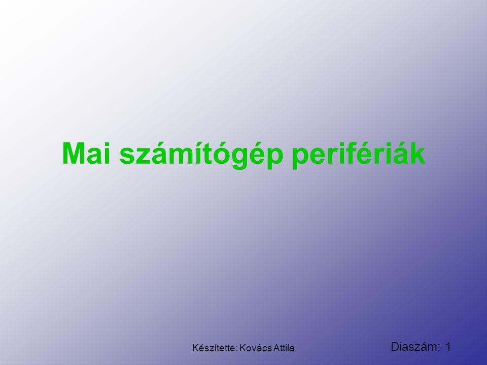 Diaszám: 1 Készítette: Kovács Attila Mai számítógép perifériák