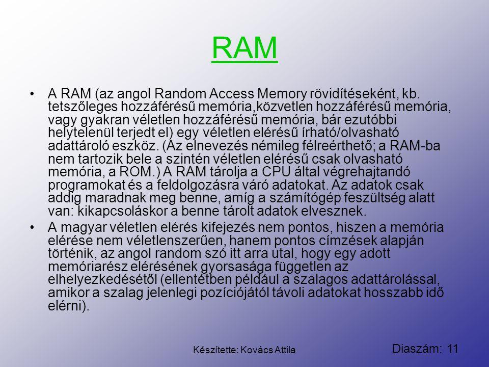 Diaszám: 11 Készítette: Kovács Attila RAM A RAM (az angol Random Access Memory rövidítéseként, kb. tetszőleges hozzáférésű memória,közvetlen hozzáféré
