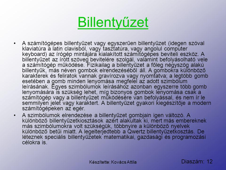 Diaszám: 12 Készítette: Kovács Attila Billentyűzet A számítógépes billentyűzet vagy egyszerűen billentyűzet (idegen szóval klaviatúra a latin clavisbó