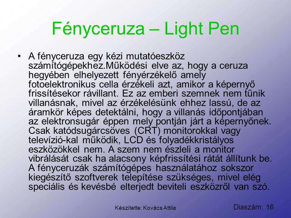 Diaszám: 16 Készítette: Kovács Attila Fényceruza – Light Pen A fényceruza egy kézi mutatóeszköz számítógépekhez.Működési elve az, hogy a ceruza hegyéb