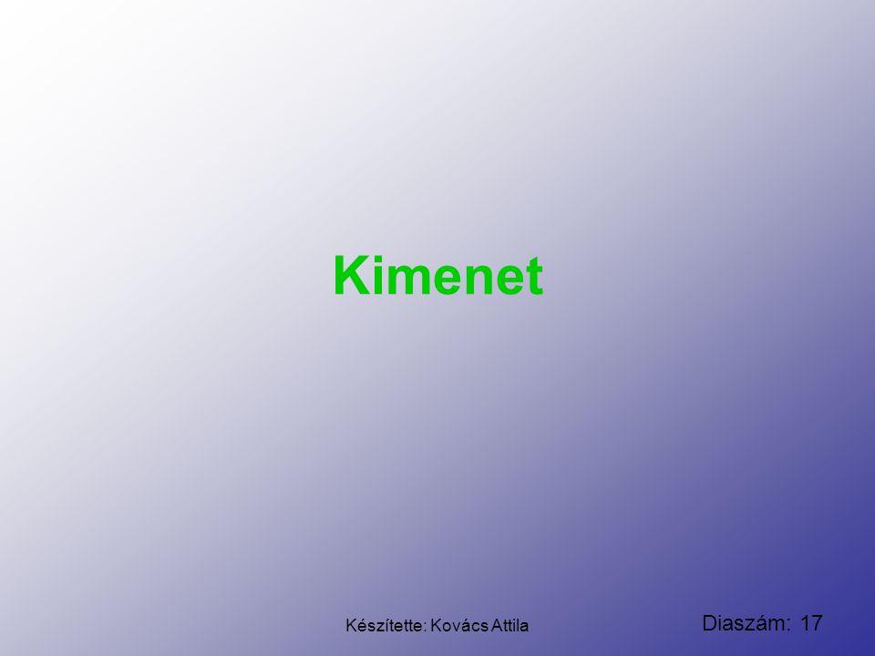 Diaszám: 17 Készítette: Kovács Attila Kimenet