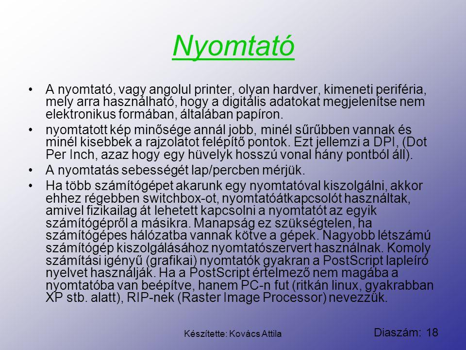 Diaszám: 18 Készítette: Kovács Attila Nyomtató A nyomtató, vagy angolul printer, olyan hardver, kimeneti periféria, mely arra használható, hogy a digi