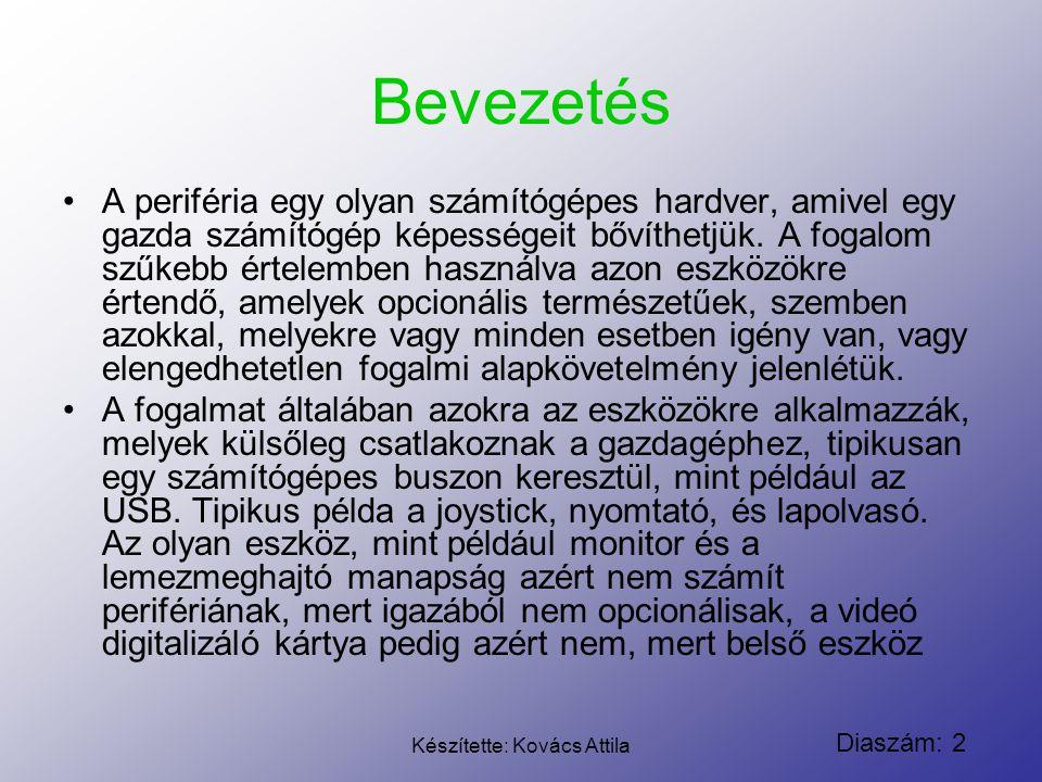Diaszám: 2 Készítette: Kovács Attila Bevezetés A periféria egy olyan számítógépes hardver, amivel egy gazda számítógép képességeit bővíthetjük. A foga