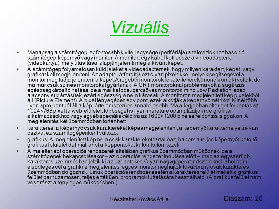 Diaszám: 20 Készítette: Kovács Attila Vizuális Manapság a számítógép legfontosabb kiviteli egysége (perifériája) a televíziókhoz hasonló számítógép-ké