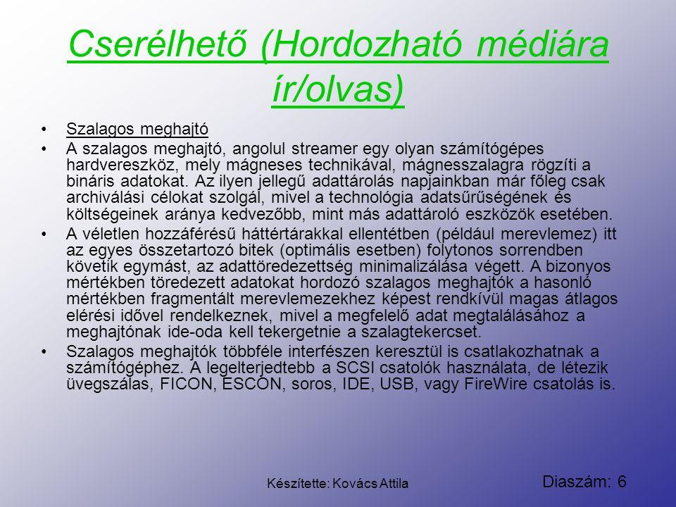 Diaszám: 6 Készítette: Kovács Attila Cserélhető (Hordozható médiára ír/olvas) Szalagos meghajtó A szalagos meghajtó, angolul streamer egy olyan számít