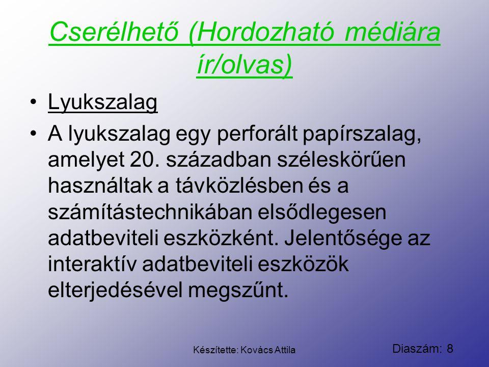 Diaszám: 9 Készítette: Kovács Attila Cserélhető (Hordozható médiára ír/olvas) Lyukkártya A lyukkártya vagy Hollerith-kártya olyan adathordozó, elsődlegesen adatbeviteli eszköz, ahol a digitális információt a keménypapírból készült kártyán adott pozícióban meglevő lyukakkal ábrázolják.
