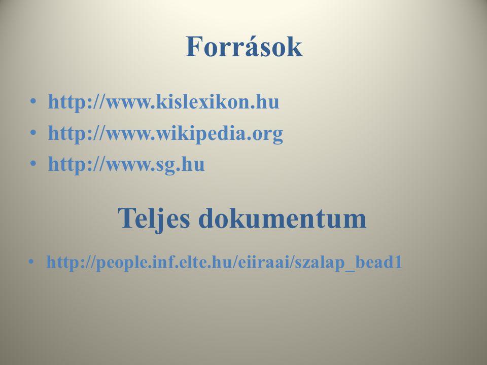 Források http://www.kislexikon.hu http://www.wikipedia.org http://www.sg.hu Teljes dokumentum http://people.inf.elte.hu/eiiraai/szalap_bead1