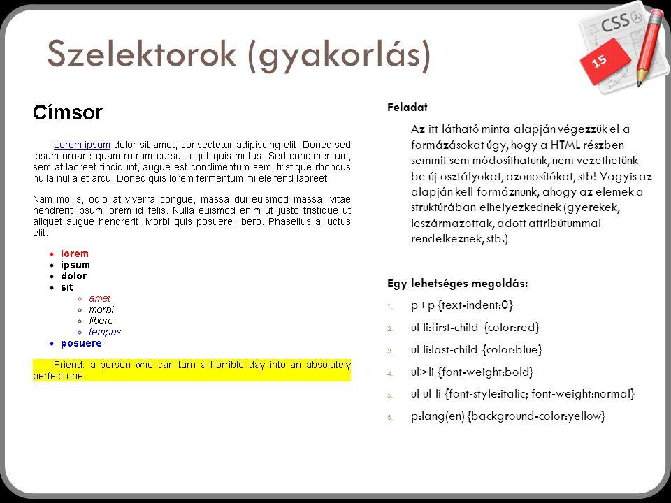 15 Feladat Az itt látható minta alapján végezzük el a formázásokat úgy, hogy a HTML részben semmit sem módosíthatunk, nem vezethetünk be új osztályoka