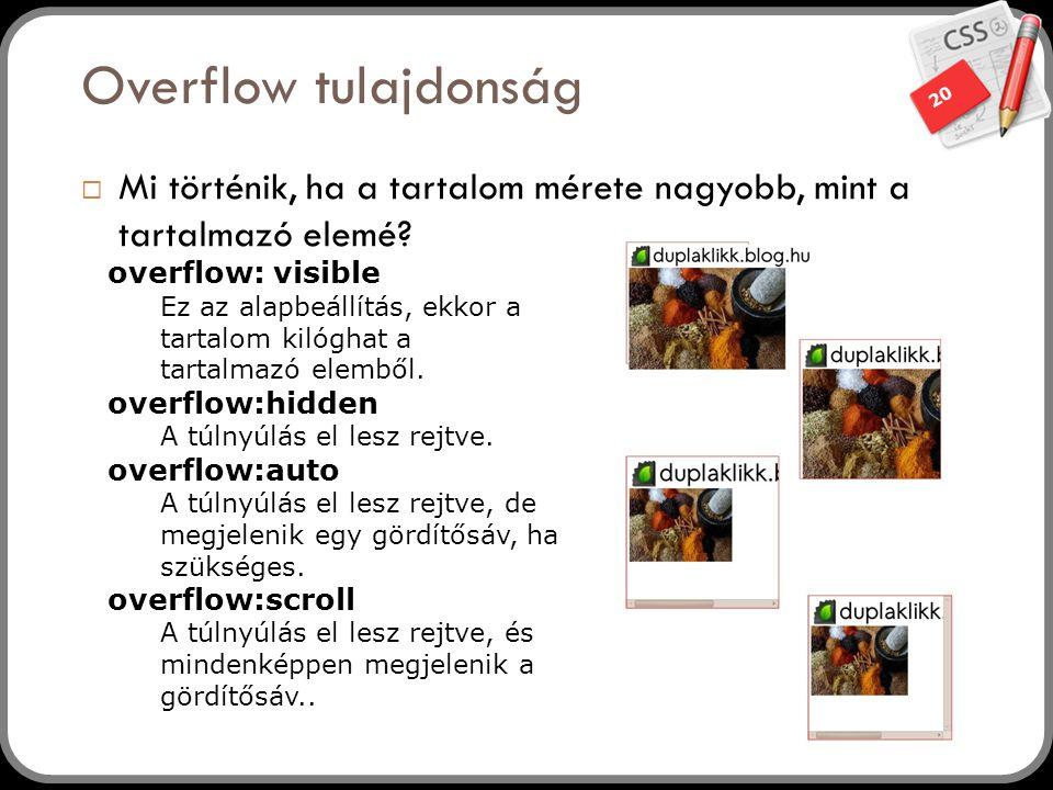 20 Overflow tulajdonság  Mi történik, ha a tartalom mérete nagyobb, mint a tartalmazó elemé? overflow: visible Ez az alapbeállítás, ekkor a tartalom