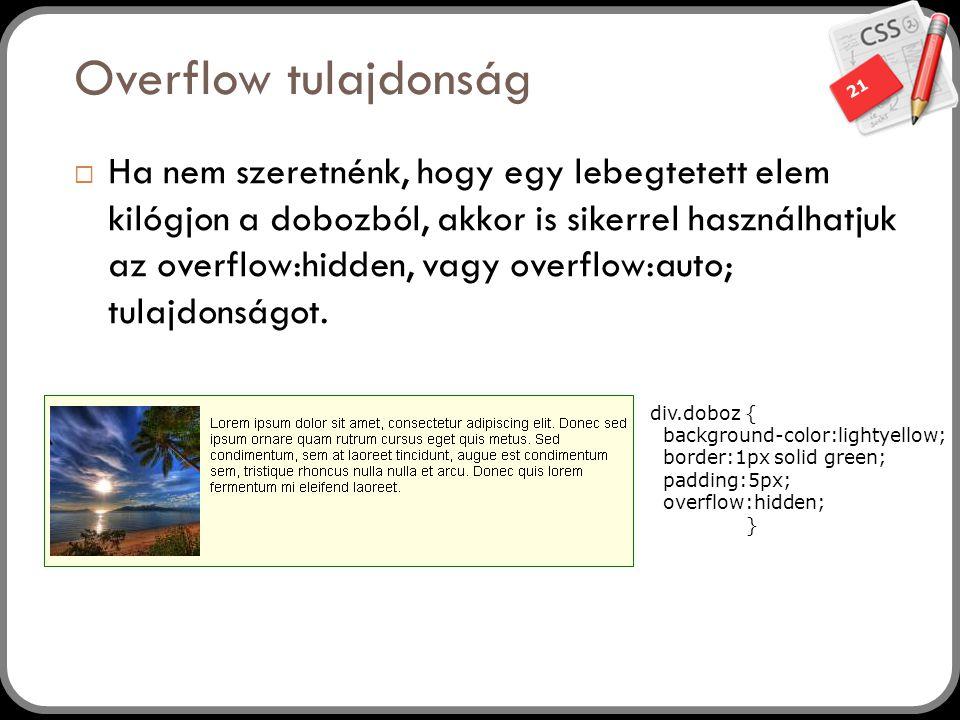 21 Overflow tulajdonság  Ha nem szeretnénk, hogy egy lebegtetett elem kilógjon a dobozból, akkor is sikerrel használhatjuk az overflow:hidden, vagy overflow:auto; tulajdonságot.