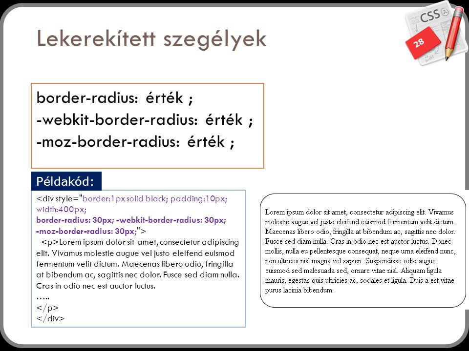 28 Lekerekített szegélyek border-radius: érték ; -webkit-border-radius: érték ; -moz-border-radius: érték ; Lorem ipsum dolor sit amet, consectetur adipiscing elit.