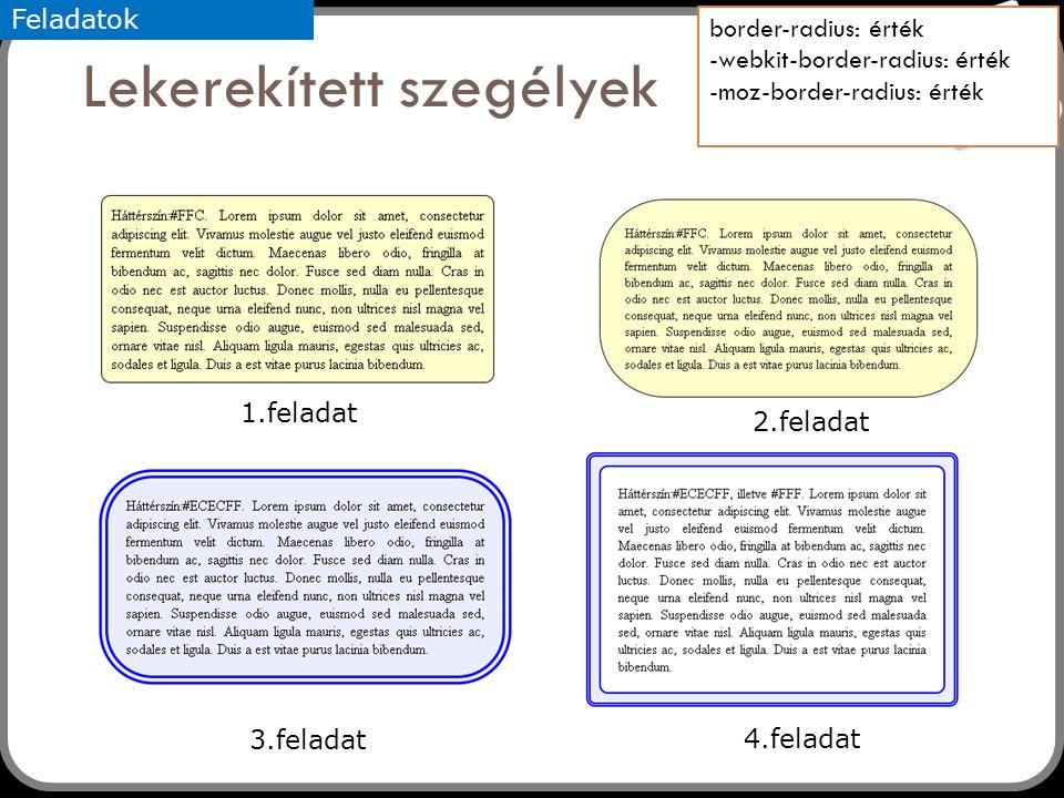 29 Lekerekített szegélyek border-radius: érték -webkit-border-radius: érték -moz-border-radius: érték 1.feladat 2.feladat 3.feladat 4.feladat Feladato