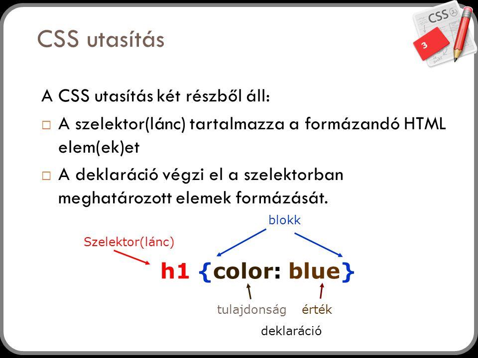 3 CSS utasítás A CSS utasítás két részből áll:  A szelektor(lánc) tartalmazza a formázandó HTML elem(ek)et  A deklaráció végzi el a szelektorban meg