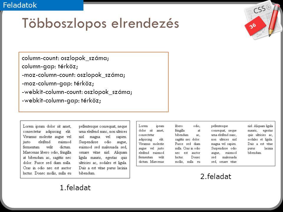 36 Többoszlopos elrendezés Feladatok column-count: oszlopok_száma; column-gap: térköz; -moz-column-count: oszlopok_száma; -moz-column-gap: térköz; -webkit-column-count: oszlopok_száma; -webkit-column-gap: térköz; 1.feladat 2.feladat