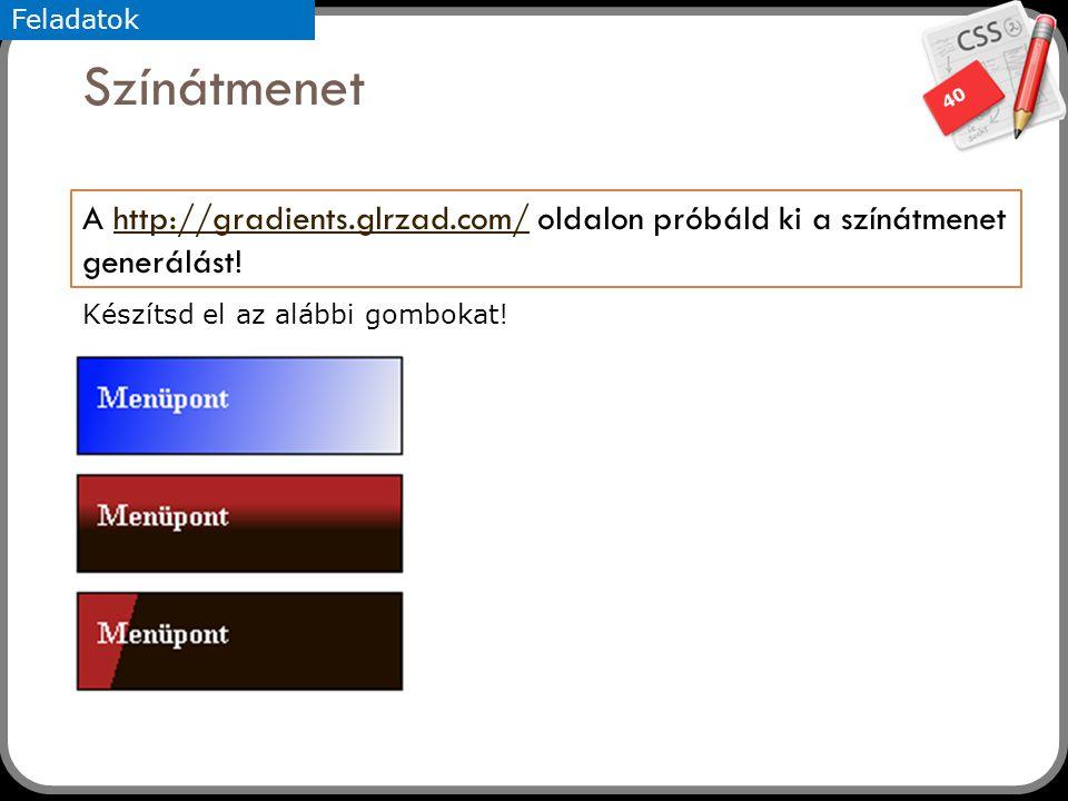 40 Színátmenet A http://gradients.glrzad.com/ oldalon próbáld ki a színátmenet generálást!http://gradients.glrzad.com/ Feladatok Készítsd el az alábbi gombokat!