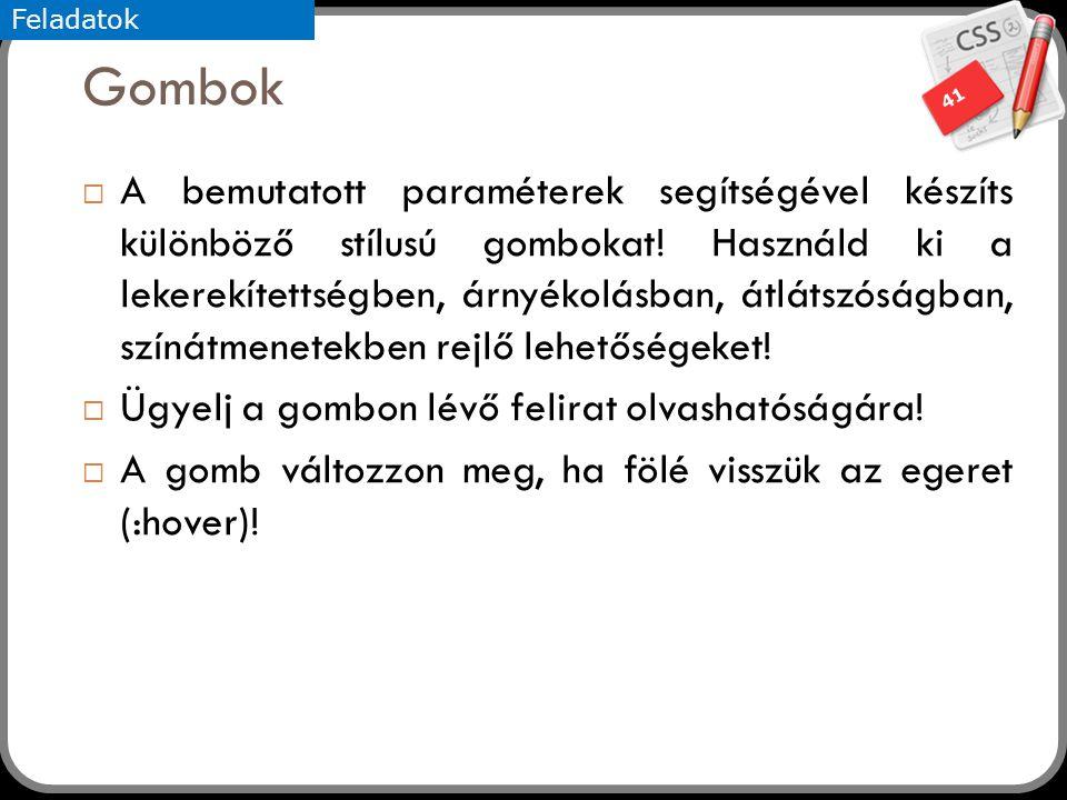 41 Gombok  A bemutatott paraméterek segítségével készíts különböző stílusú gombokat.