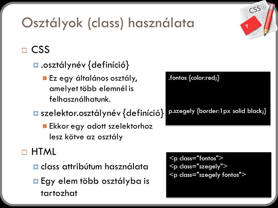 7 Osztályok (class) használata  CSS .osztálynév {definíció} Ez egy általános osztály, amelyet több elemnél is felhasználhatunk.  szelektor.osztályn