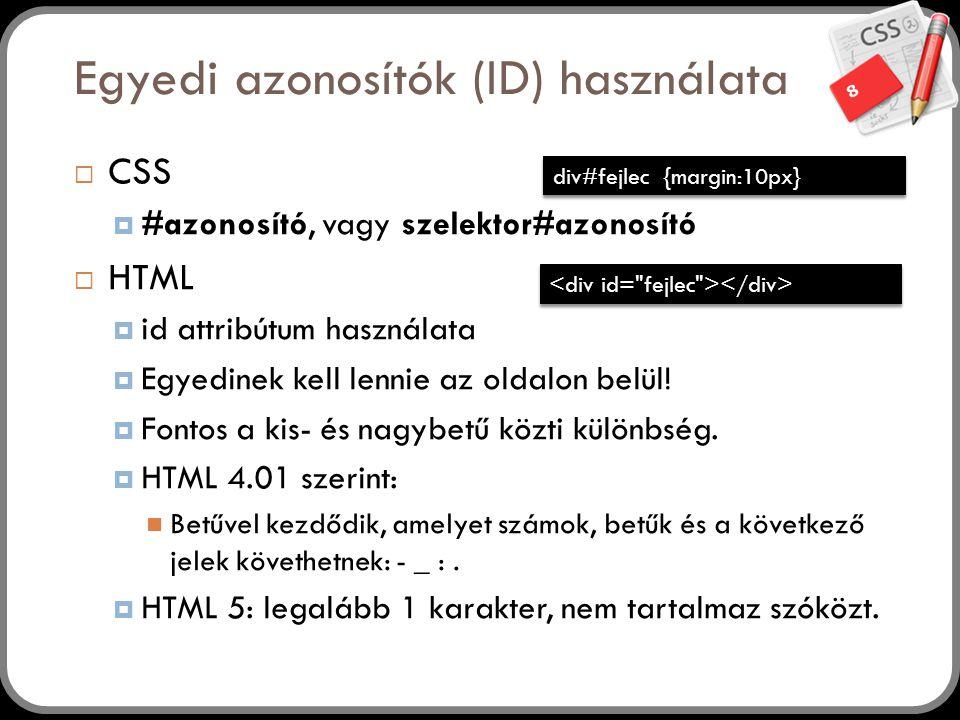 8 Egyedi azonosítók (ID) használata  CSS  #azonosító, vagy szelektor#azonosító  HTML  id attribútum használata  Egyedinek kell lennie az oldalon