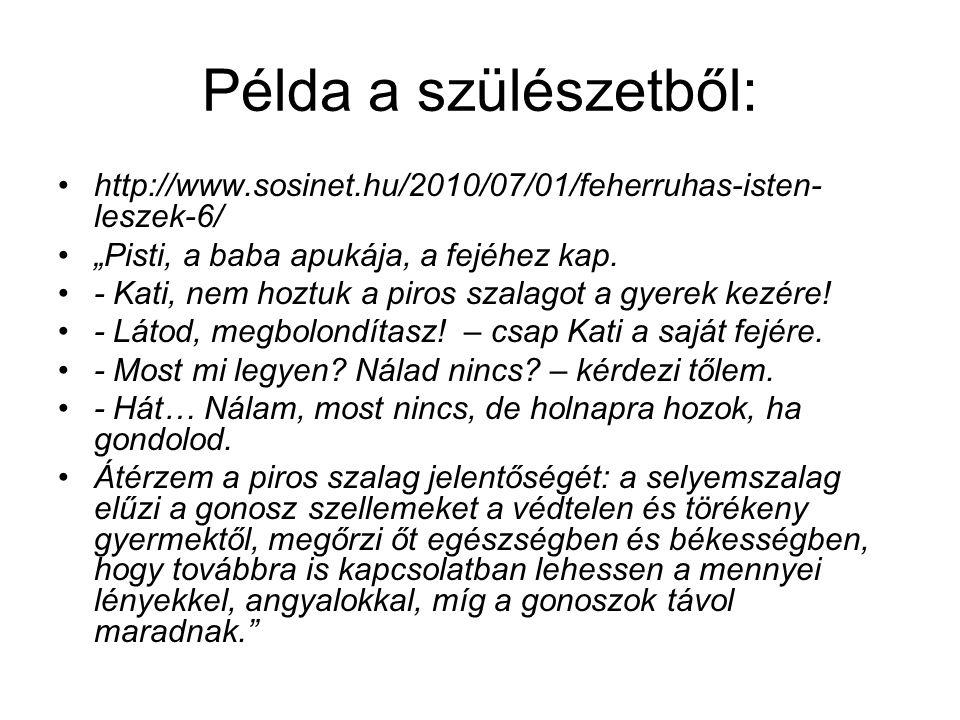 """Példa a szülészetből: http://www.sosinet.hu/2010/07/01/feherruhas-isten- leszek-6/ """"Pisti, a baba apukája, a fejéhez kap."""