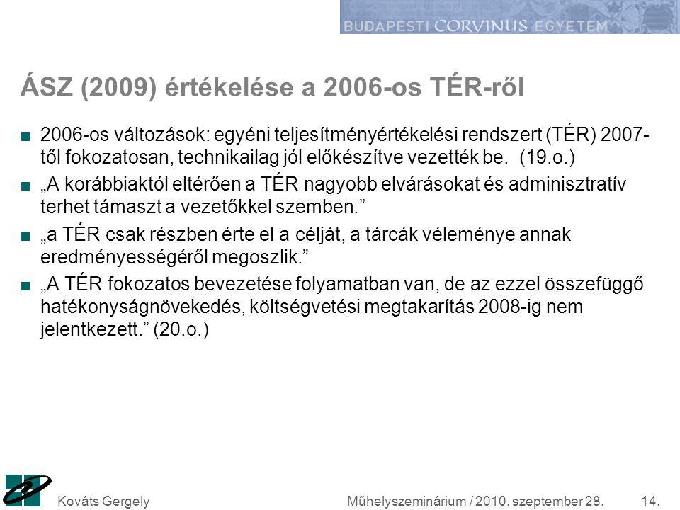 ÁSZ (2009) értékelése a 2006-os TÉR-ről ■2006-os változások: egyéni teljesítményértékelési rendszert (TÉR) 2007- től fokozatosan, technikailag jól elő