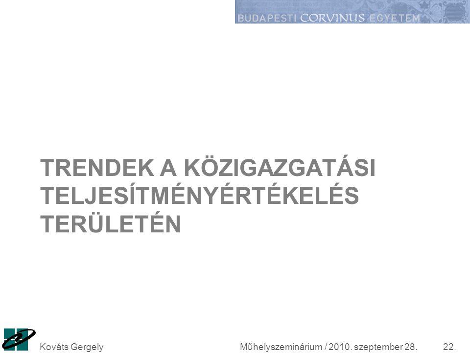 TRENDEK A KÖZIGAZGATÁSI TELJESÍTMÉNYÉRTÉKELÉS TERÜLETÉN Műhelyszeminárium / 2010. szeptember 28.Kováts Gergely22.