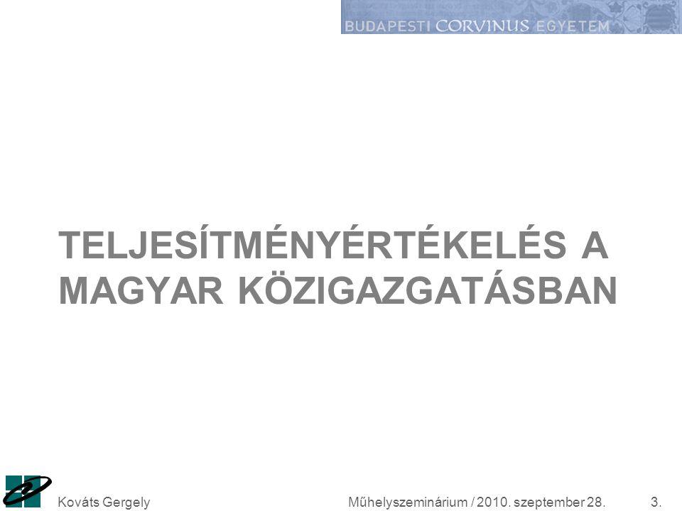 TELJESÍTMÉNYÉRTÉKELÉS A MAGYAR KÖZIGAZGATÁSBAN Műhelyszeminárium / 2010. szeptember 28.Kováts Gergely3.
