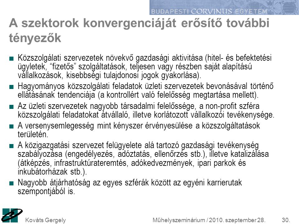 Műhelyszeminárium / 2010. szeptember 28.Kováts Gergely30. A szektorok konvergenciáját erősítő további tényezők ■ Közszolgálati szervezetek növekvő gaz
