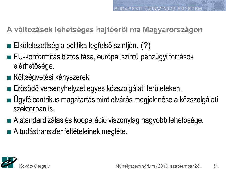 Műhelyszeminárium / 2010. szeptember 28.Kováts Gergely31. A változások lehetséges hajtóerői ma Magyarországon ■ Elkötelezettség a politika legfelső sz