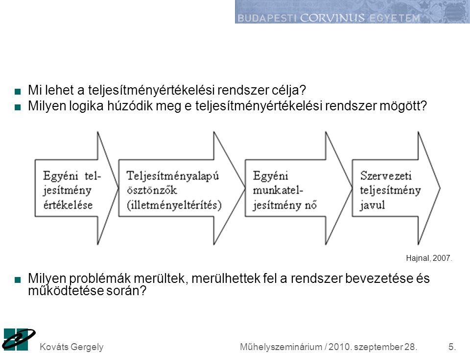 Műhelyszeminárium / 2010. szeptember 28.Kováts Gergely5. ■Mi lehet a teljesítményértékelési rendszer célja? ■Milyen logika húzódik meg e teljesítményé