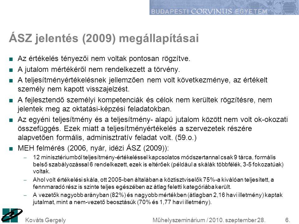 ÁSZ jelentés (2009) megállapításai ■Az értékelés tényezői nem voltak pontosan rögzítve. ■A jutalom mértékéről nem rendelkezett a törvény. ■A teljesítm