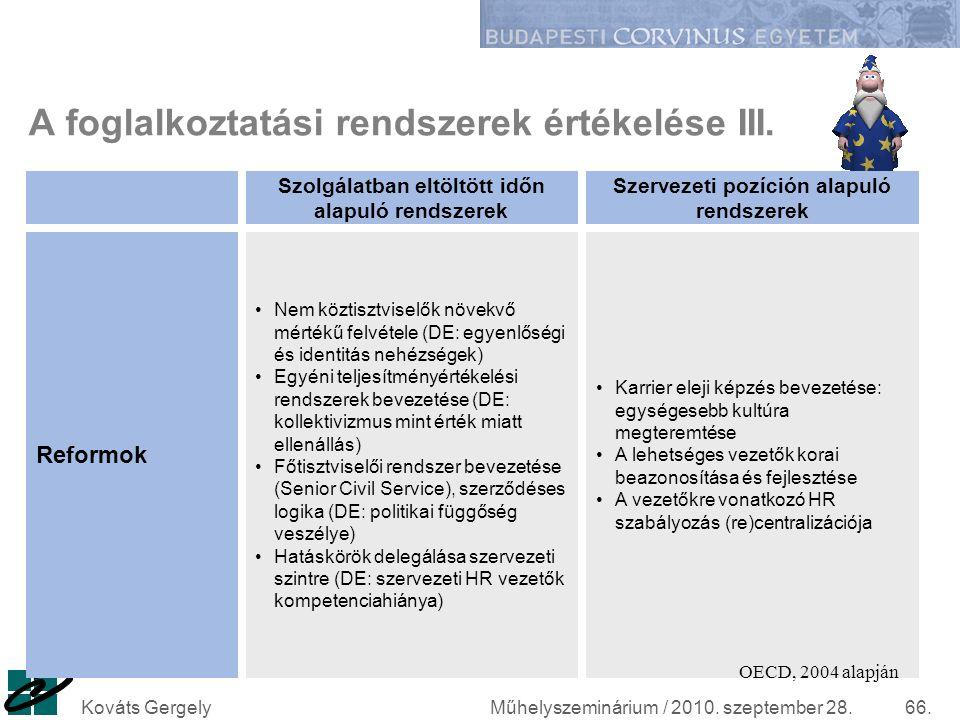 Műhelyszeminárium / 2010. szeptember 28.Kováts Gergely66. A foglalkoztatási rendszerek értékelése III. Nem köztisztviselők növekvő mértékű felvétele (